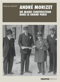 André Morizet, un maire constructeur du Grand Paris (1919-1942)