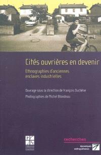 Cités ouvrières en devenir : ethnographies d'anciennes enclaves industrielles