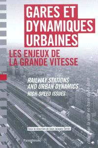 Gares et dynamiques urbaines : les enjeux de la grande vitesse : Barcelona, Lille, Lyon, Marseille, Rotterdam, Torino = Railways stations and urban dynamics : high-speed issues