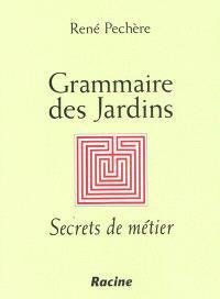 Grammaire des jardins : secrets de métier