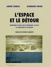 L'espace et le détour : entretiens et essais sur le territoire, la ville, la complexité et les doutes