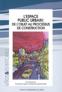 L'espace public urbain : de l'objet au processus de construction
