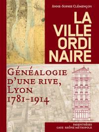 La ville ordinaire : généalogie d'une rive, Lyon, 1781-1914