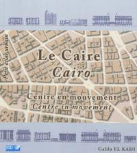 Le Caire : centre en mouvement = Cairo : a centre in movement