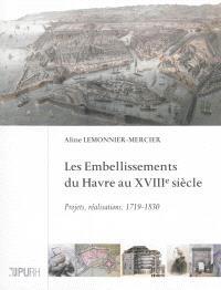 Les embellissements du Havre au XVIIIe siècle : projets, réalisations, 1719-1830