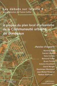 Les débats sur la ville. Volume 6, A propos du plan local d'urbanisme de la Communauté urbaine de Bordeaux : paroles d'experts
