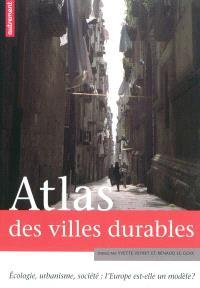 Atlas des villes durables : écologie, urbanisme, société : l'Europe est-elle un modèle ?