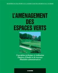 L'Aménagement des espaces verts : conception technique et réalisation, dossiers d'études et de travaux, modalités administratives