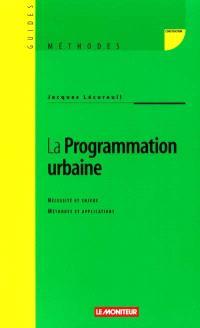 La programmation urbaine : nécessité et enjeux : méthodes et applications
