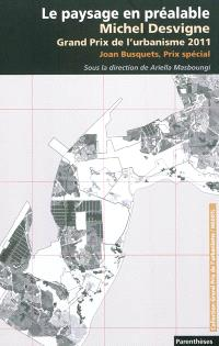 Le paysage en préalable : Michel Desvigne, Grand prix de l'urbanisme 2011, Joan Busquets, Prix spécial 2011