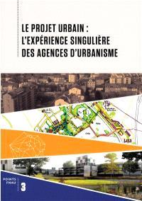 Le projet urbain : l'expérience singulière des agences d'urbanisme