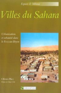 Villes du Sahara : urbanisation et urbanité dans le Fezzan libyen