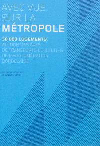 Avec vue sur la métropole : 50.000 logements autour des axes de transports collectifs de l'agglomération bordelaise