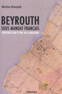 Beyrouth sous mandat français : construction d'une ville moderne