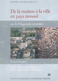 De la maison à la ville en pays tamoul ou La diagonale interdite : étude sur les formes urbaines de la ville-temple sud-indienne