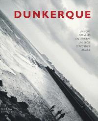 Dunkerque : un port, des villes, un littoral : un siècle d'aventure urbaine