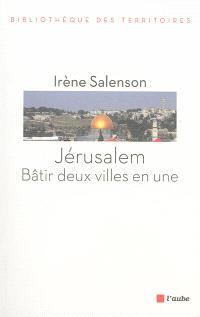 Jérusalem, bâtir deux villes en une