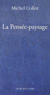 La pensée-paysage : philosophie, arts, littérature