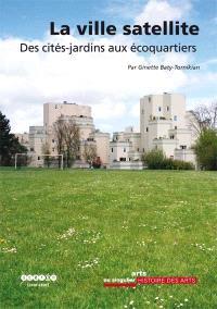 La ville satellite : des cités-jardins aux écoquartiers