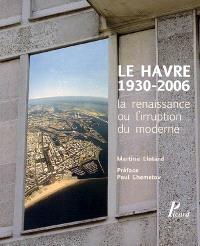 Le Havre, 1930-2006 : la renaissance ou L'irruption du moderne