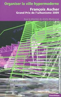 Organiser la ville hypermoderne : François Ascher, Grand Prix de l'urbanisme 2009
