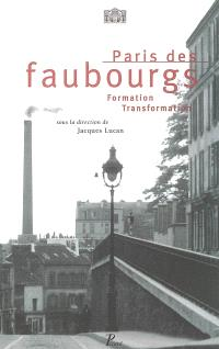 Paris des faubourgs : formation, transformation : exposition, Paris, Pavillon de l'Arsenal, oct. 1996-janv. 1997