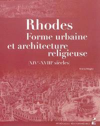 Rhodes : forme urbaine et architecture religieuse (XIVe-XVIIIe siècles)