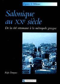 Salonique au XXe siècle : de la cité ottomane à la métropole grecque