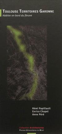 Toulouse territoires Garonne : habiter en bord du fleuve
