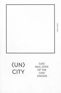 UnCity : (un)real state of the (un)known