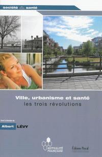 Ville, urbanisme & santé : les trois révolutions