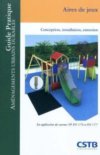 Aires de jeux : conception, installation, entretien : en application des normes NF EN 1176 et EN 1177