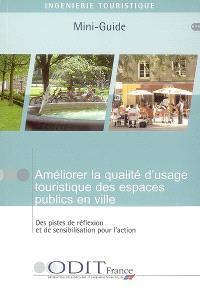 Améliorer la qualité d'usage touristique des espaces publics en ville : des pistes de réflexion et de sensibilisation pour l'action : mini-guide
