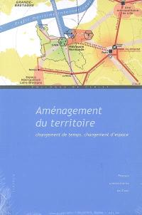 Aménagement du territoire : changement de temps, changement d'espace : actes du colloque de Cerisy-la-Salle, 27 sept.-2 oct. 2006