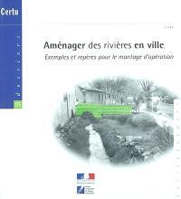 Aménager des rivières en ville : exemples et repères pour le montage d'opération
