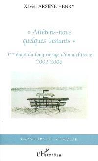 Arrêtons-nous quelques instants : 3e étape du long voyage d'un architecte, 2002-2006
