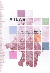 Atlas 2010 de l'aire urbaine de Bayonne et de ses territoires d'influence