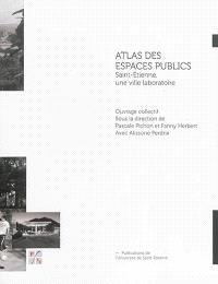 Atlas des espaces publics : Saint-Etienne, une ville laboratoire