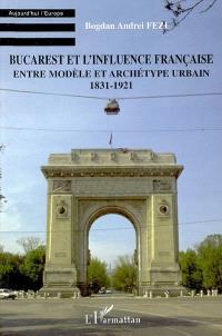 Bucarest et l'influence française entre modèle et archétype urbain : 1831-1921