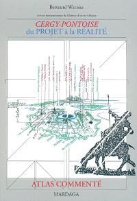 Cergy-Pontoise : du projet à la réalité : atlas commenté