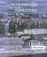 Ces patrimoines qui font territoire : actes du colloque régional, 24-25 novembre 2011, Région Ile-de-France
