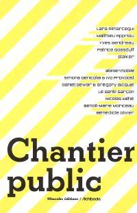 Chantier public, 16 mai-31 juin 2003-Chantier public 2, 8 avril-15 mai 2005