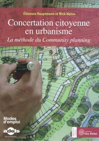 Concertation citoyenne en urbanisme : la méthode du community planning