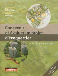 Concevoir et évaluer un projet d'écoquartier : avec le référentiel INDI