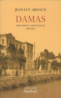 Damas : urbanisme et architecture, 1860-1925