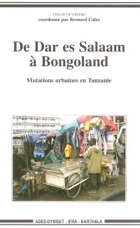 De Dar es-Salaam à Bongoland : mutations urbaines en Tanzanie