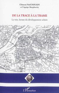 De la trace à la trame : la voie, lecture du développement urbain