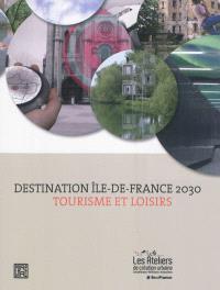 Destination Ile-de-France 2030 : tourisme et loisirs
