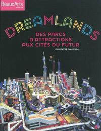 Dreamlands : des parcs d'attractions aux cités du futur : au Centre Pompidou