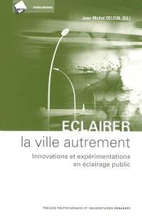 Eclairer la ville autrement : innovations et expérimentations en éclairage public